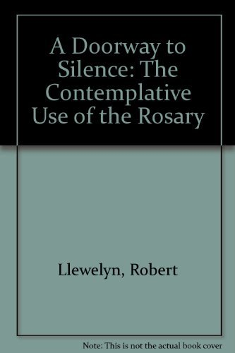 A Doorway to Silence: The Contemplative Use of the Rosary: Llewelyn, Robert