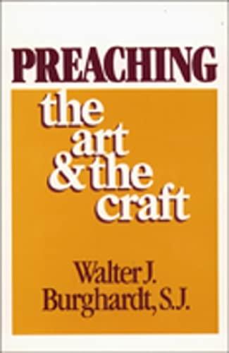 Preaching: The Art and the Craft: Walter J. Burghardt Sj, Walter J. Burghardt