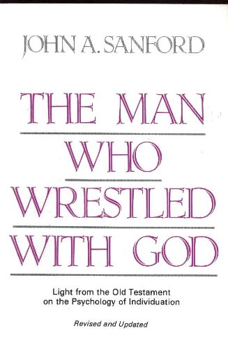 The Man Who Wrestled With God: Light from the Old Testament on the Psychology of Individuation (9780809129379) by John A. Sanford