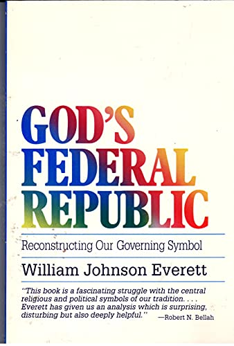 God's Federal Republic: Reconstructing Our Governing Symbol (Isaac Hecker Studies in Religion ...