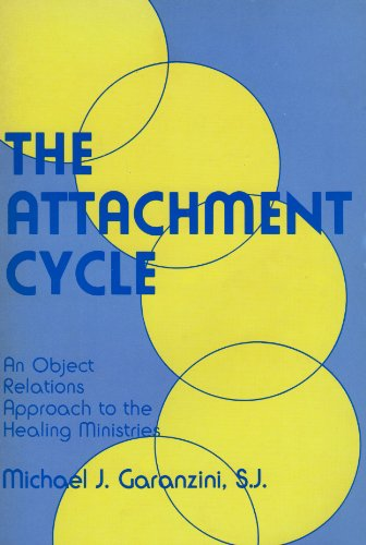 The Attachment Cycle: An Object Relations Approach to Healing Ministries: Garanzini, Michael J.