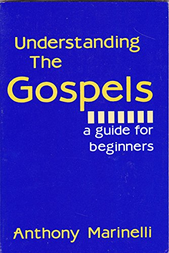 Understanding the Gospels: A Guide for Beginners: Anthony J. Marinelli