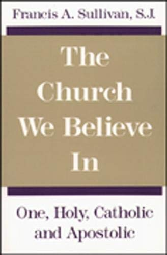 9780809130399: The Church We Believe in: One, Holy, Catholic, and Apostolic