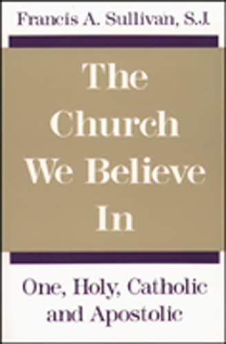 9780809130399: The Church We Believe in: One, Holy, Catholic, and Apostolic