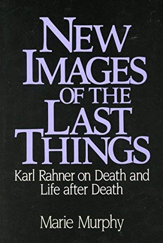 9780809130528: New Images of the Last Things: Karl Rahner on Death and Life After Death