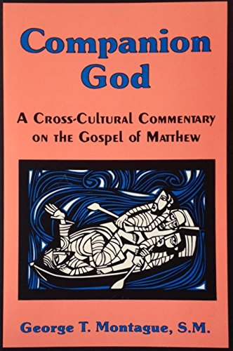Companion God: A Cross-Cultural Commentary on the Gospel of Matthew: George T. Montague