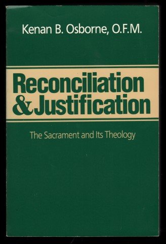 Reconciliation and Justification: The Sacrament and Its Theology: Osborne, Kenan B.