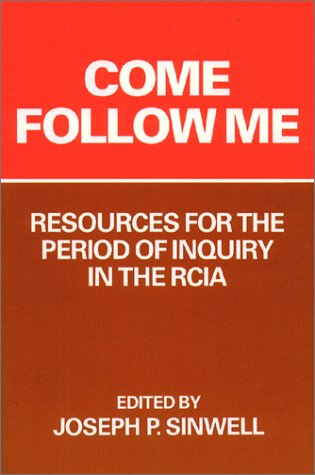 Come Follow Me: Resources for the Period of Inquiry in the Rcia: Joseph P. Sinwell