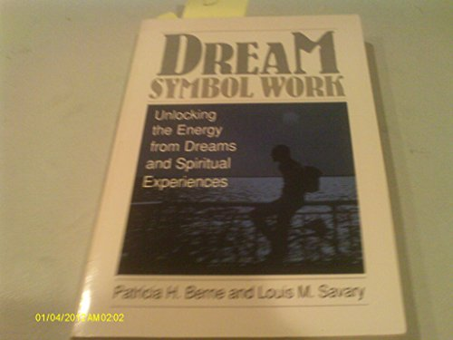 Dream Symbol Work: Unlocking the Energy from: Berne, Patricia H.;