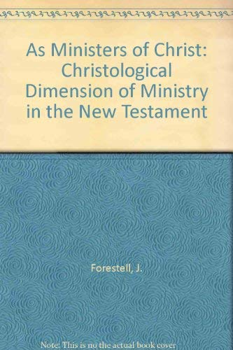 9780809132201: As Ministers of Christ: The Christological Dimension of Ministry in the New Testament : An Exegetical and Theological Study
