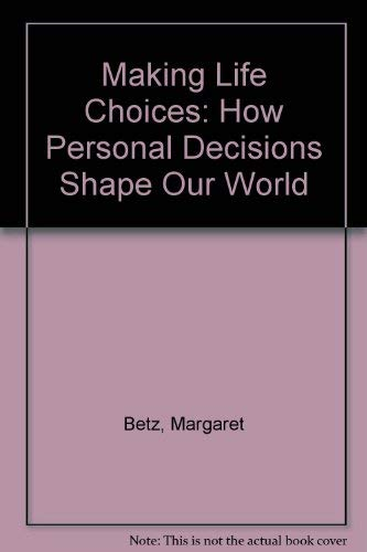 Making Life Choices: How Personal Decisions Shape Our World: Margaret Betz