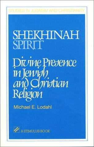 Shekhinah/Spirit: Divine Presence in Jewish and Christian: Michael E. Lodahl