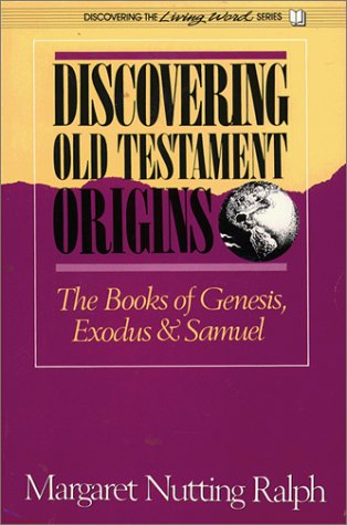 Discovering Old Testament Origins: The Books of Genesis, Exodus, and Samuel (Hear the Word!): Ralph...