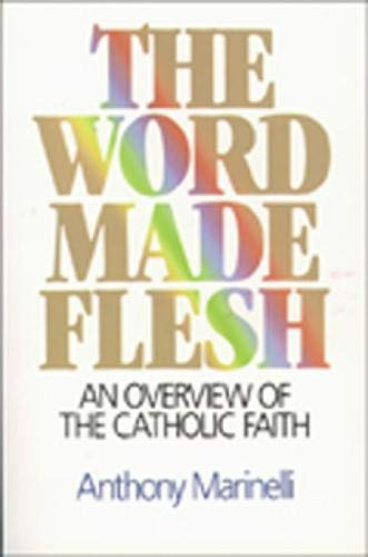 The Word Made Flesh: An Overview of: Marinelli, Anthony J.