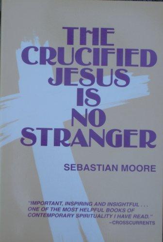 The Crucified Jesus Is No Stranger: Moore, Sebastian