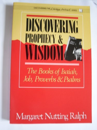 9780809134021: Discovering Prophecy and Wisdom: The Books of Isaiah, Job, Proverbs, Psalms (Discovering the Living Word, Vol 4)