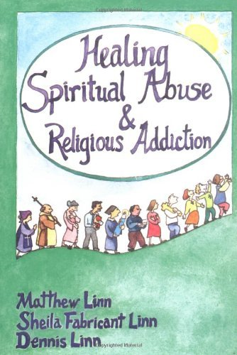 Healing Spiritual Abuse and Religious Addiction (0809134888) by Matthew Linn; Sheila Fabricant Linn; Dennis Linn