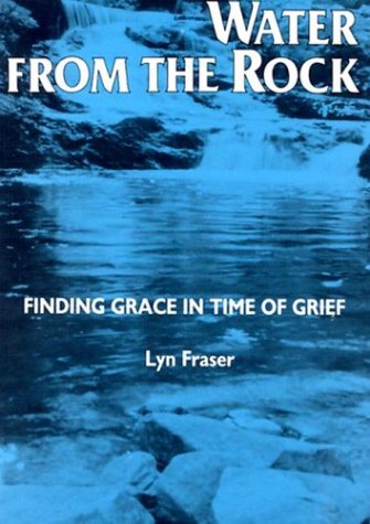 Water from the Rock: Finding Grace in Times of Grief: Fraser, Lyn
