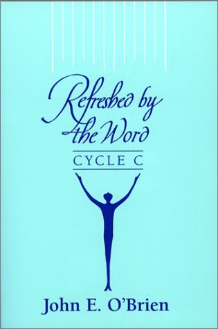 Refreshed by the Word: Cycle C: O'Brien, John E.