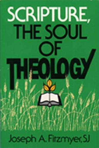 Scripture, the Soul of Theology: Fitzmyer, Joseph A.