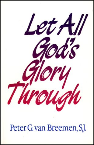 Let All God's Glory Through by Van Breemen, Peter G.: Peter G. Van Breemen