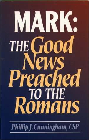 Mark: The Good News Preached to the: Phillip J. Cunningham