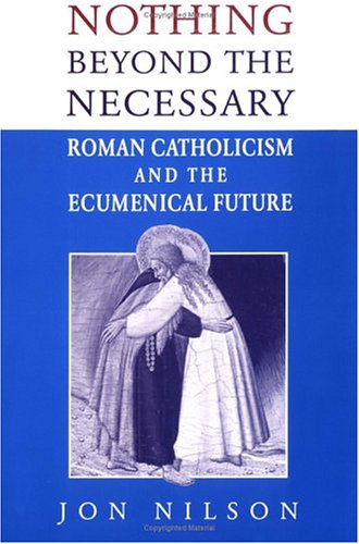 9780809135769: Nothing Beyond the Necessary: Roman Catholicism and the Ecumenical Future