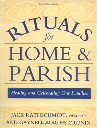 Rituals for Home and Parish: Healing and Celebrating Our Families (0809136503) by John J. Rathschmidt; Gaynell Bordes Cronin