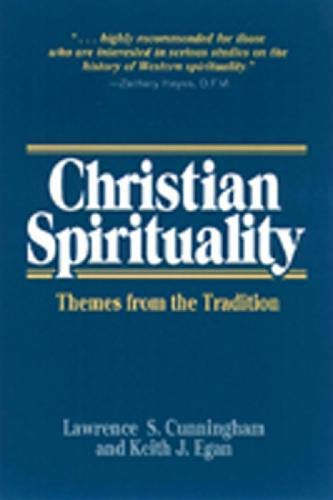 Christian Spirituality: Themes from the Tradition: Lawrence S. Cunningham,