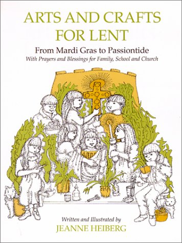 Arts and Crafts for Lent: From Mardi-Gras to Passiontide, with Prayers and Blessings For.: Heiberg,...