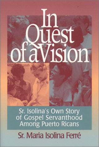 In Quest of a Vision: Sr. Isolina's: Ferre, Maria Isolina,