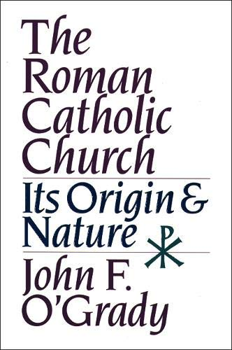 The Roman Catholic Church: Its Origin and Nature (9780809137404) by O'Grady, John F