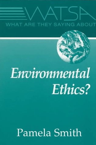 What Are They Saying about Environmental Ethics? (0809137542) by Smith, Pamela