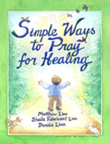 Simple Ways to Pray for Healing: Matthew Linn, Sheila