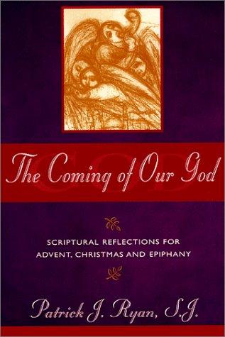 The Coming of Our God : Scriptual: Patrick J. Ryan