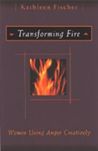 Transforming Fire : Women Using Anger Creatively: Kathleen M. Fischer