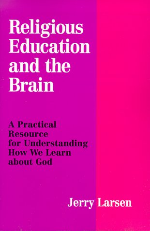 Religious Education and the Brain: A Practical: Jerry Larsen