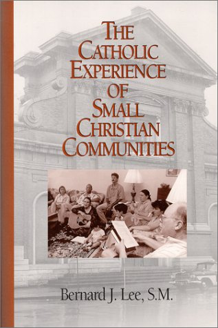 The Catholic Experience of Small Christian Communities: Lee, Bernard J.,