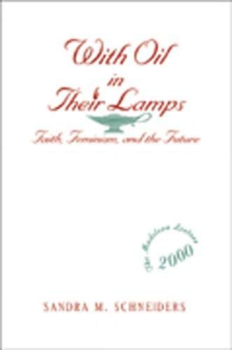 With Oil in Their Lamps: Faith, Feminism,: Sandra Marie Schneiders