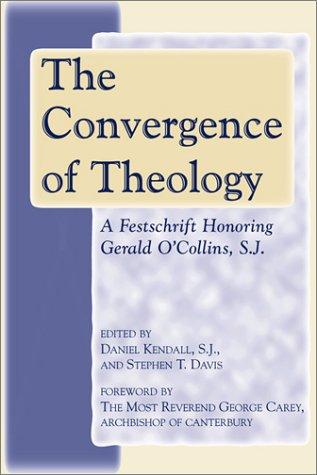 The Convergence of Theology: A Festschrift Honoring: Daniel Kendall, Davis,