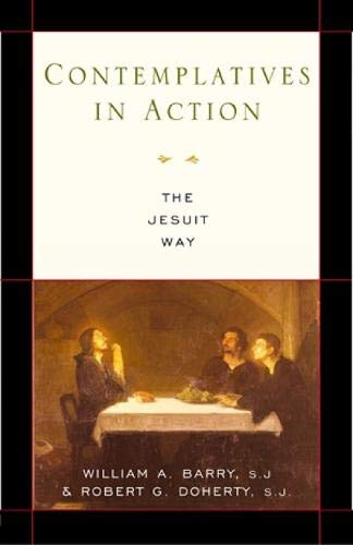 Contemplatives in Action: The Jesuit Way: William A Barry Sj