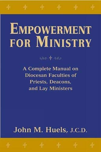 Empowerment for Ministry: A Complete Manual on Diocesan Faculties for Priests, Deacons, and Lay ...