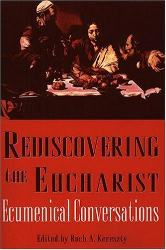 Rediscovering The Eucharist: Ecumenical Conversations: Kereszty, Roch A.