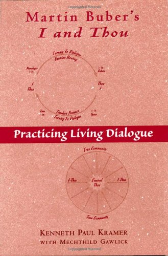 Martin Buber's I and Thou: Practicing Living: Kramer, Kenneth Paul/