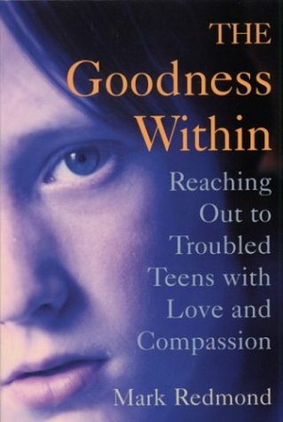 9780809141869: The Goodness Within: Reaching Out to Troubled Teens With Love and Compassion