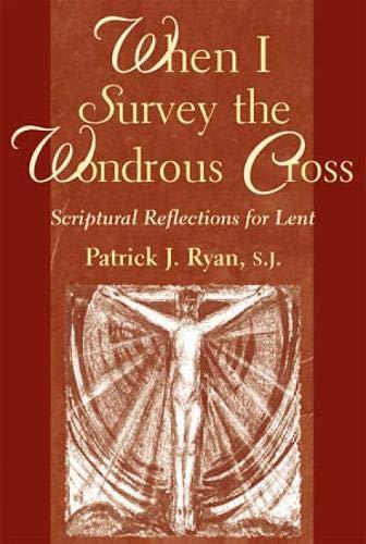 When I Survey the Wondrous Cross: Scriptural: Patrick J Ryan