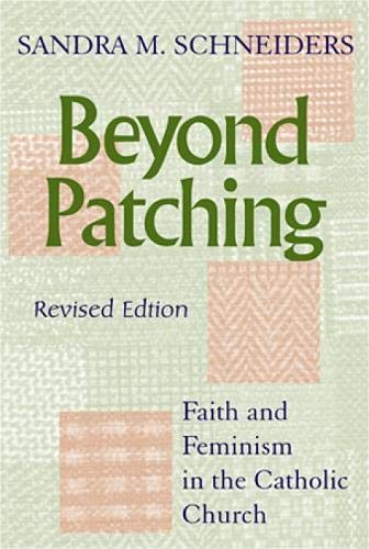 Beyond Patching: Faith and Feminism in the: Sandra Marie Schneiders