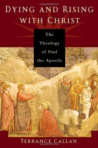 Dying and Rising with Christ, The Theology of Paul the Apostle: Terrance Callan