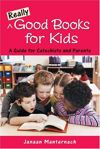 Really Good Books for Kids: A Guide: Janaan Manternach