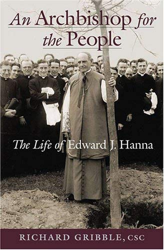 An Archbishop for the People: The Life of Edward J. Hanna: Richard Gribble